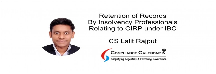 Retention of Records by Insolvency Professionals relating to CIRP under IBC By CS Lalit Rajput