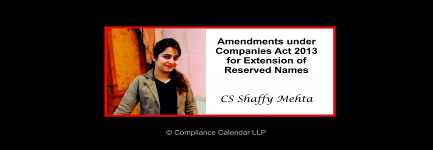 Amendments under Companies Act 2013 for Extension of Reserved Names By CS Shaffy Mehta