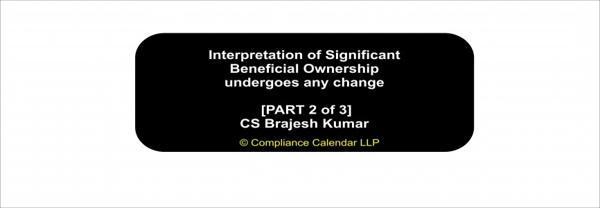 SBO: Interpretation of Significant Beneficial Ownership undergoes any change (Part 2 of 3) By CS Brajesh Kumar