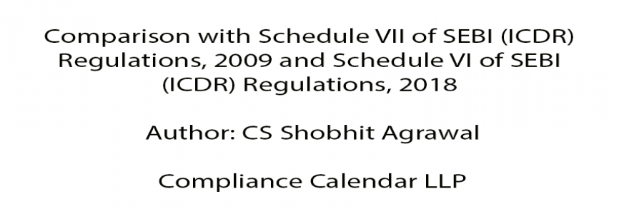 Comparison with Schedule VII of SEBI (ICDR) Regulations, 2009 and Schedule VI of SEBI (ICDR) Regulations, 2018 By CS Shobhit Agrawal