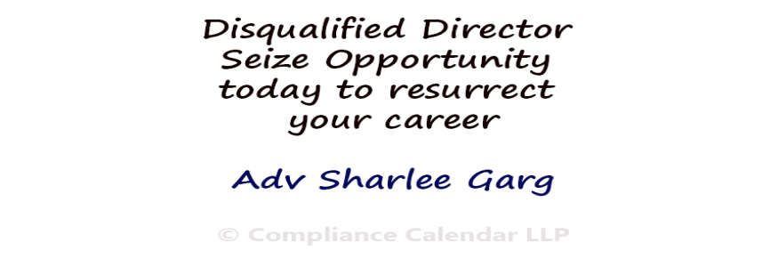 Disqualified Director Seize Opportunity today to resurrect your career By Adv Sharlee Garg