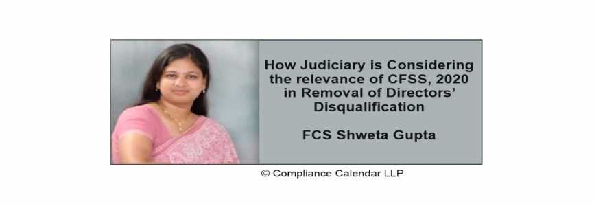 How Judiciary is Considering the relevance of CFSS, 2020 in Removal of Directors' Disqualification By FCS Shweta Gupta