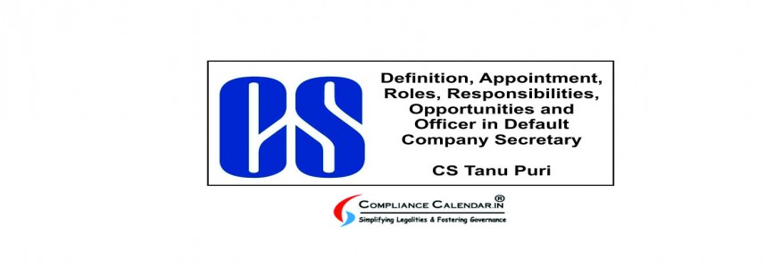 Definition, Appointment, Roles, Responsibilities, Opportunities and Officer in Default (Company Secretary) By CS Tanu Puri