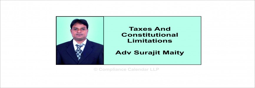 Taxes and Constitutional Limitations By Adv Surajit Maity
