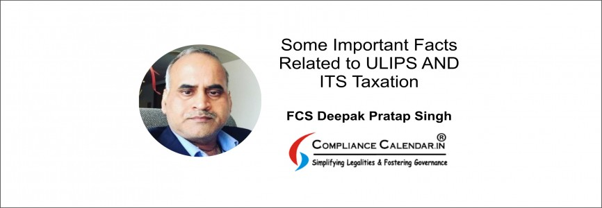 Some Important Facts Related to ULIPS AND ITS Taxation By FCS Deepak Pratap Singh