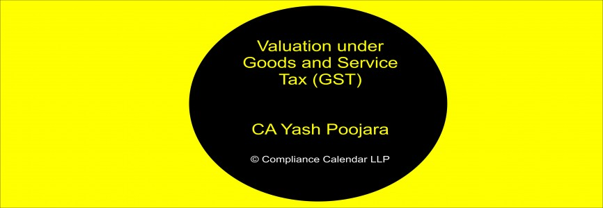 Valuation under Goods and Service Tax (GST) By CA Yash Poojara