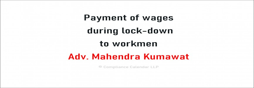 Payment of wages during lock-down to workmen By Adv. Mahendra Kumawat