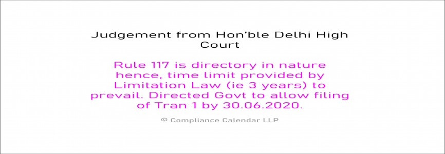 Rule 117 is directory in nature hence, time limit provided by Limitation Law (ie 3 years) to prevail. Directed Govt to allow filing of Tran 1 by 30.06.2020