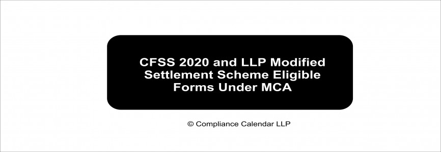 CFSS 2020 and LLP Modified Settlement Scheme Eligible Forms Under MCA