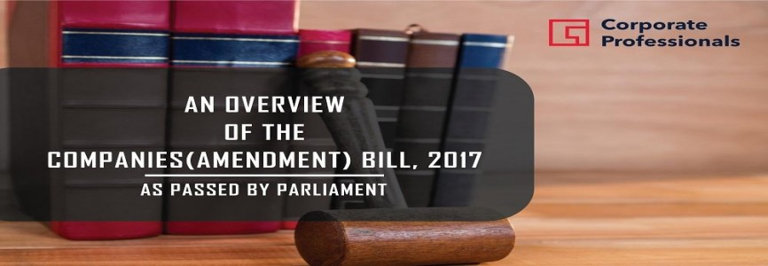 An Overview of the Companies (Amendment) Bill, 2017 as Passed by Parliament By Corporate Professionals