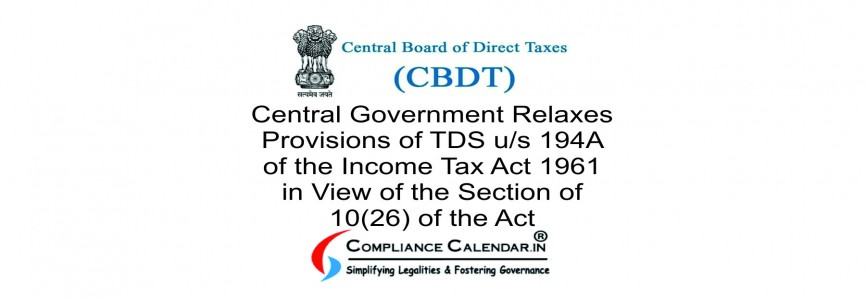 Central Government Relaxes Provisions of TDS u/s 194A of the Income Tax Act 1961 in View of the Section of 10(26) of the Act