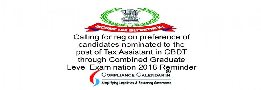 Calling for region preference of candidates nominated to the post of Tax Assistant in CBDT through Combined Graduate Level Examination 2018 Reminder