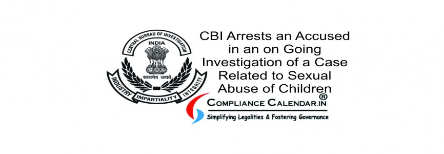 CBI Arrests an Accused in an on Going Investigation of a Case Related to Sexual Abuse of Children