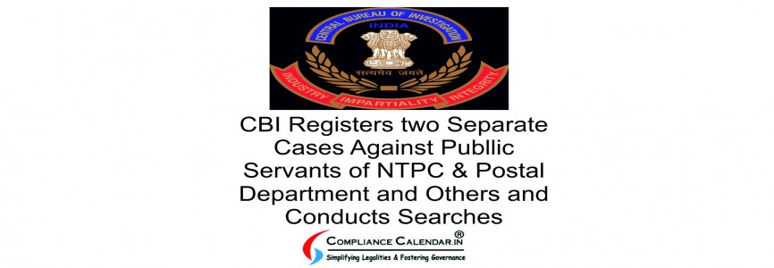 CBI Registers two Separate Cases Against Publlic Servants of NTPC & Postal Department and Others and Conducts Searches