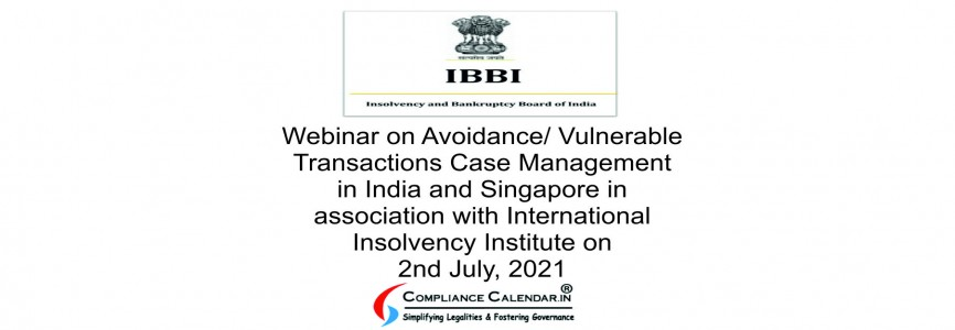 Webinar on Avoidance/ Vulnerable Transactions Case Management in India and Singapore in association with International Insolvency Institute on 2nd July, 2021
