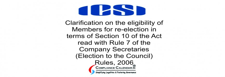 Clarification on the eligibility of Members for re-election in terms of Section 10 of the Act read with Rule 7 of the Company Secretaries (Election to the Council) Rules, 2006
