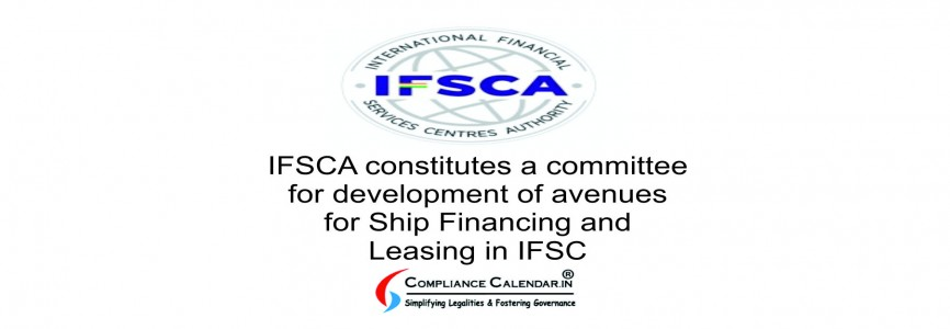 IFSCA constitutes a committee for development of avenues for Ship Financing and Leasing in IFSC